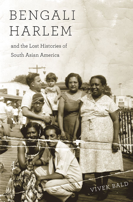 Bengali Harlem and the Lost Histories of South AsianAmerica