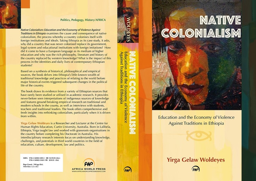 NATIVE COLONIALISM: Education and the Economy of Violence Against Traditions in Ethiopia, by Yirga Gelaw Woldeyes